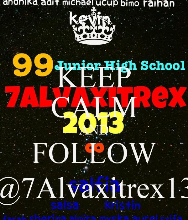 KEEP CALM AND FOLLOW @7Alvaxitrex13