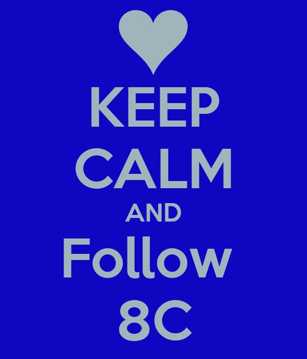 KEEP CALM AND Follow  8C