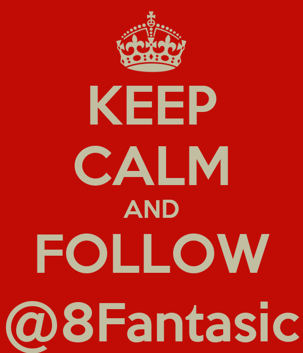 KEEP CALM AND FOLLOW @8Fantasic