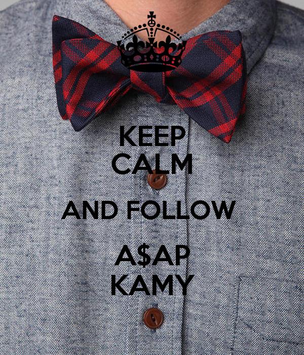 KEEP CALM AND FOLLOW  A$AP KAMY