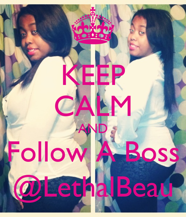 KEEP CALM AND Follow A Boss @LethalBeau