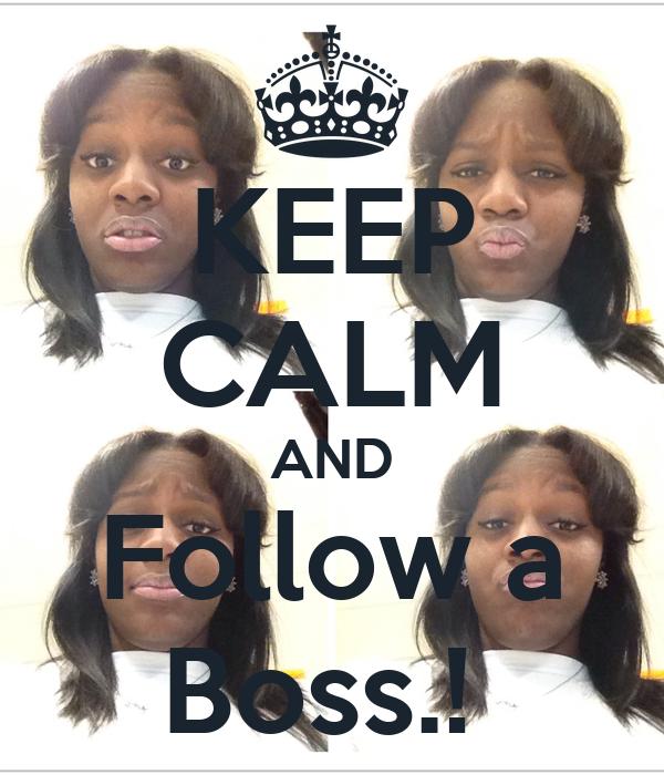KEEP CALM AND Follow a Boss.!