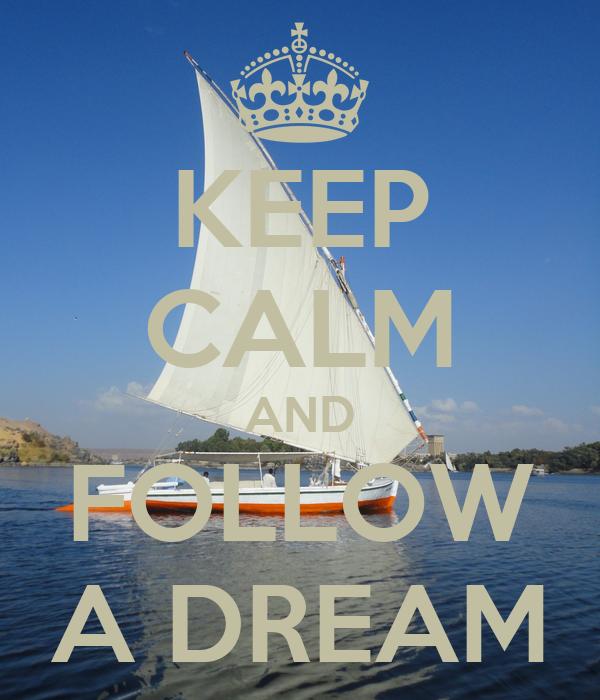 KEEP CALM AND FOLLOW A DREAM