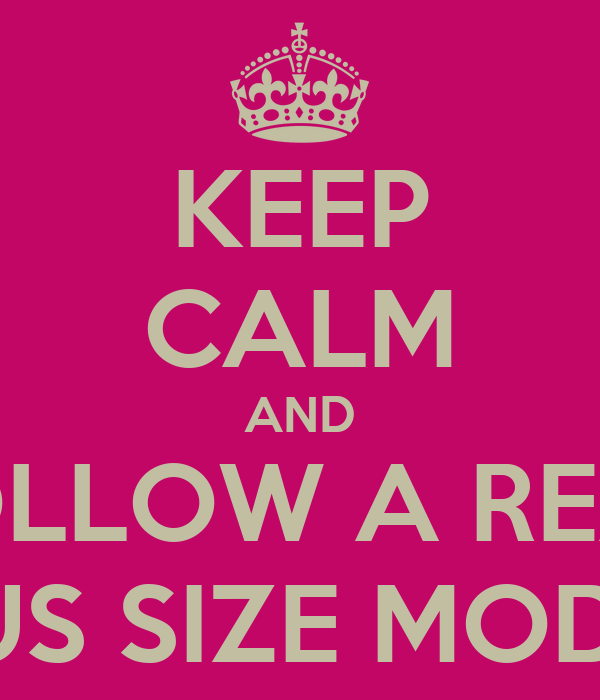 KEEP CALM AND FOLLOW A REAL PLUS SIZE MODEL!