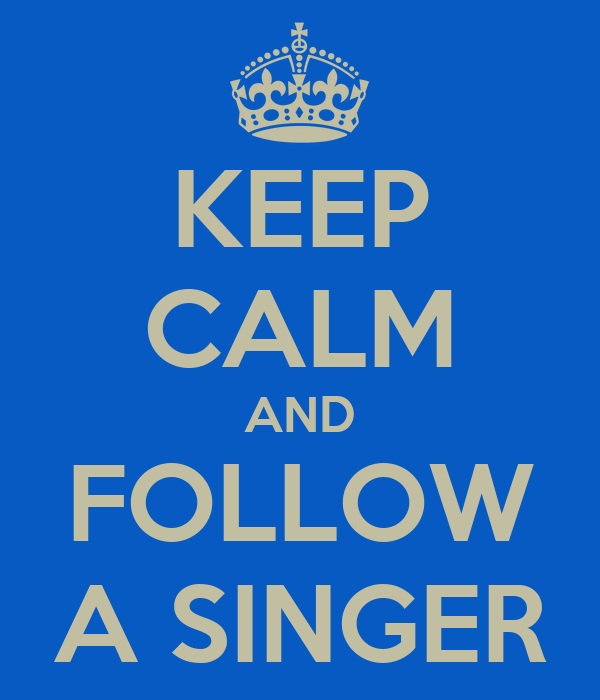 KEEP CALM AND FOLLOW A SINGER