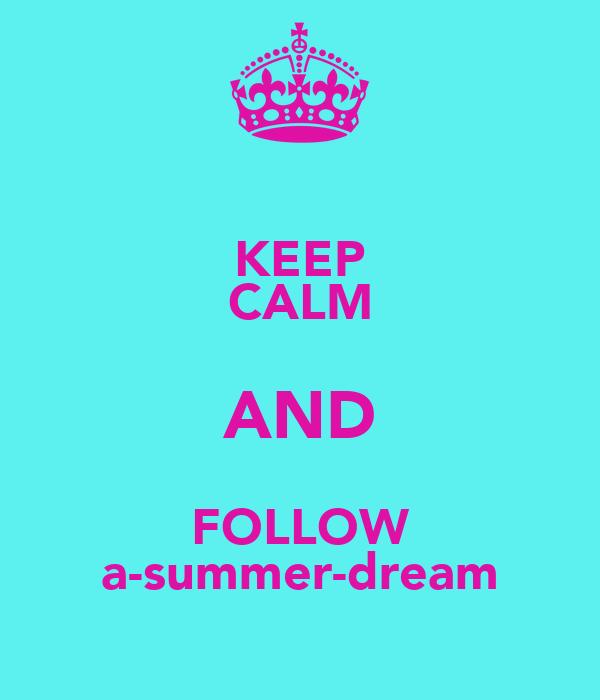 KEEP CALM AND FOLLOW a-summer-dream