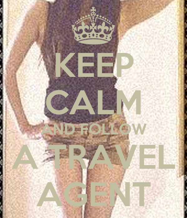 KEEP CALM AND FOLLOW A TRAVEL AGENT