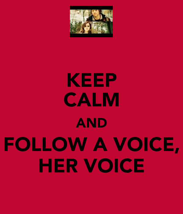KEEP CALM AND FOLLOW A VOICE, HER VOICE