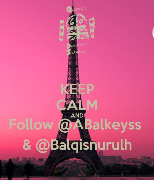 KEEP CALM AND Follow @ABalkeyss  & @Balqisnurulh