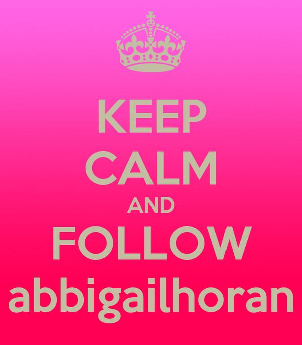 KEEP CALM AND FOLLOW abbigailhoran