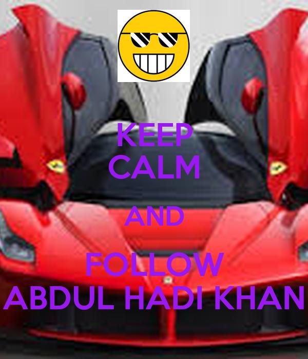 KEEP CALM AND FOLLOW ABDUL HADI KHAN