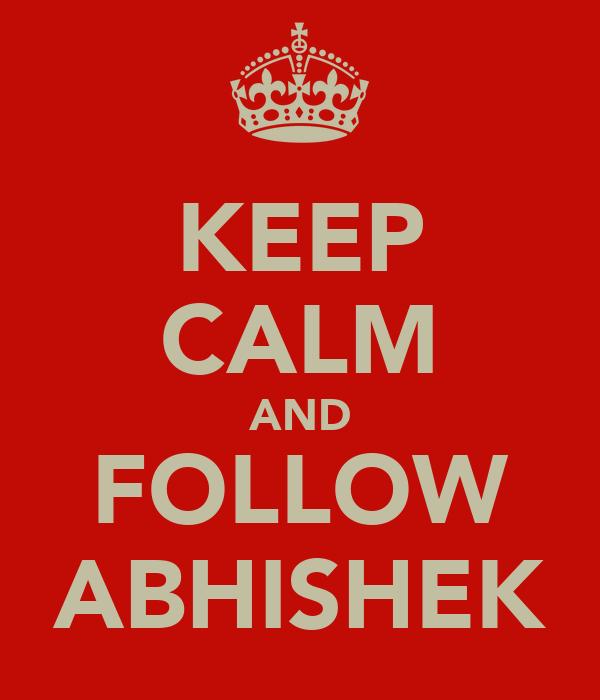 KEEP CALM AND FOLLOW ABHISHEK