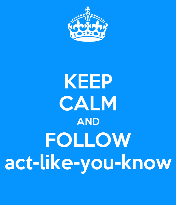 KEEP CALM AND FOLLOW act-like-you-know
