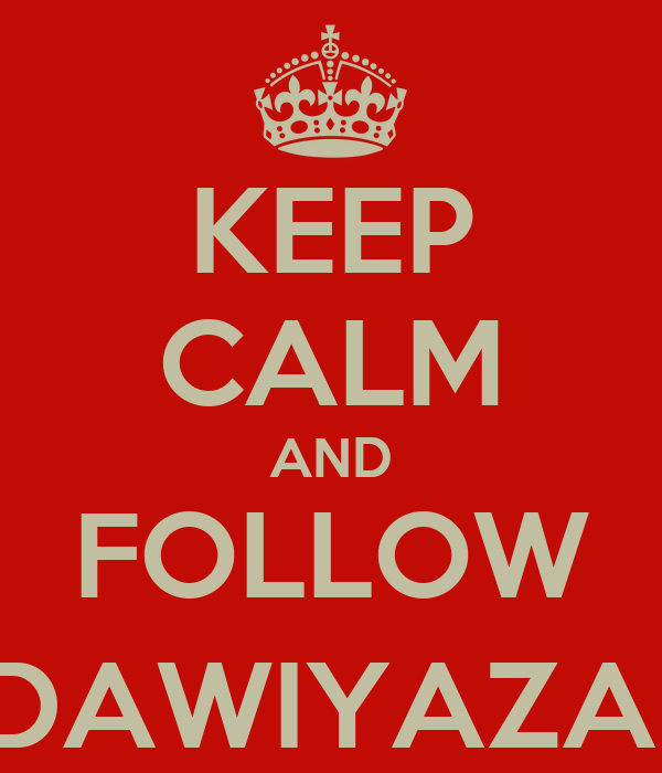 KEEP CALM AND FOLLOW @ADAWIYAZAHRA
