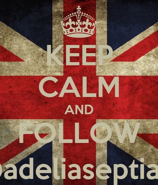 KEEP CALM AND FOLLOW @adeliaseptiani