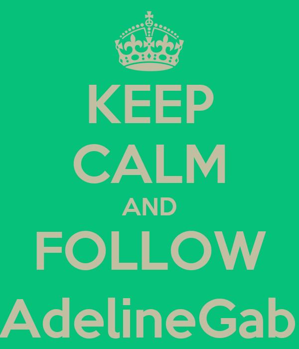 KEEP CALM AND FOLLOW @AdelineGabby