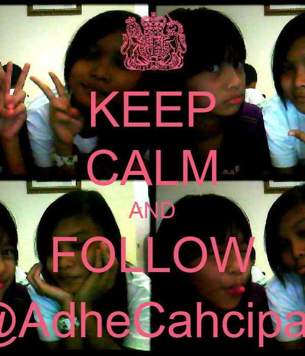 KEEP CALM AND FOLLOW @AdheCahcipari