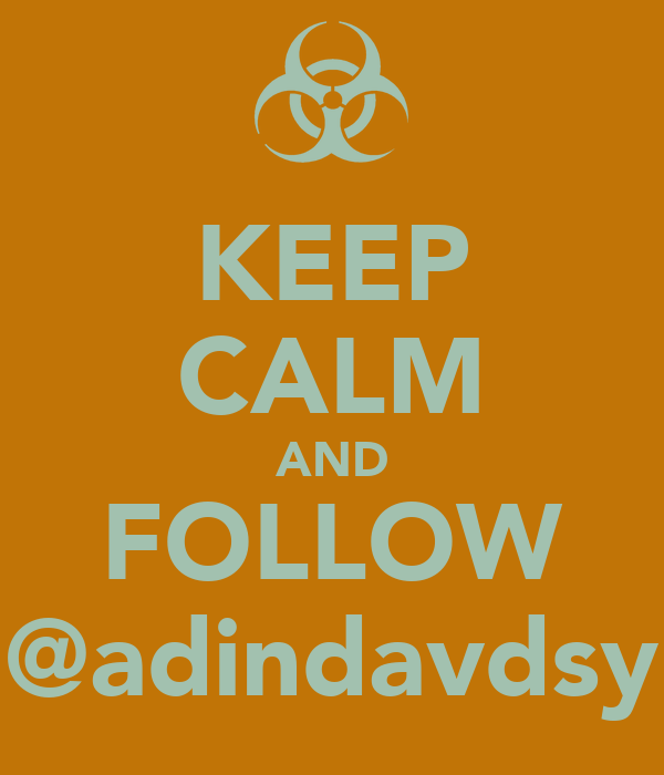 KEEP CALM AND FOLLOW @adindavdsy