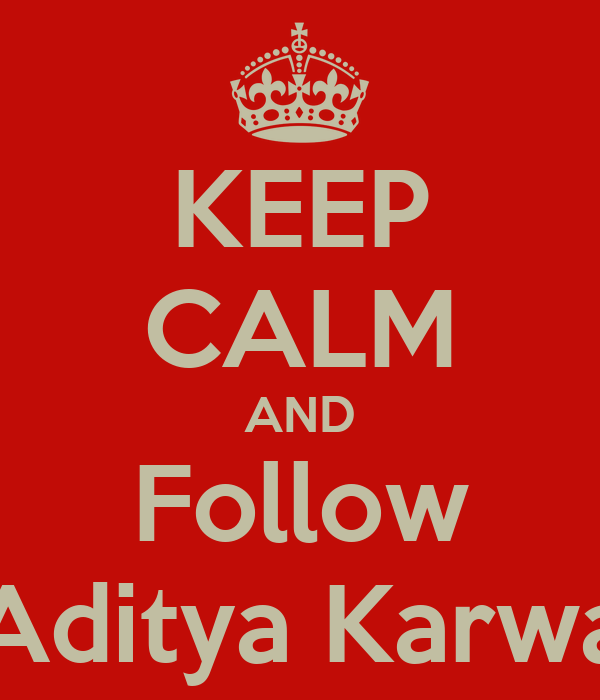 KEEP CALM AND Follow Aditya Karwa