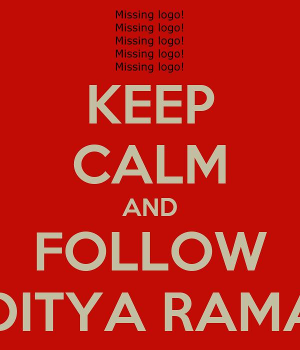 KEEP CALM AND FOLLOW ADITYA RAMAN
