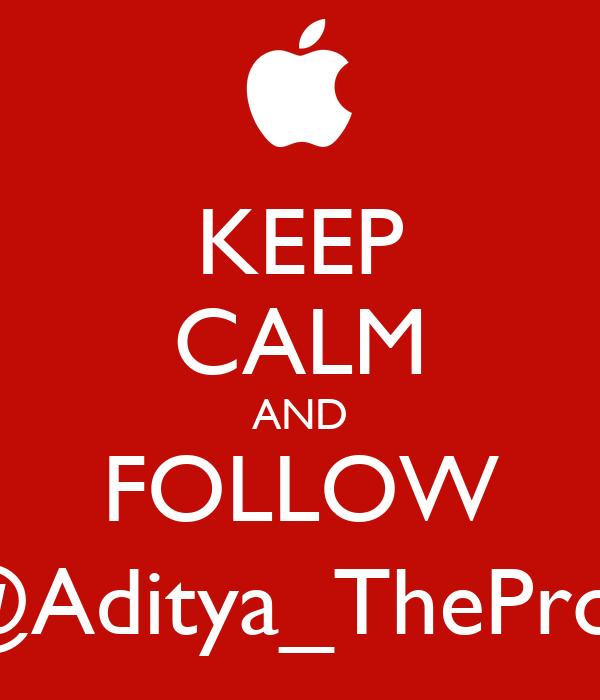 KEEP CALM AND FOLLOW @Aditya_TheProv