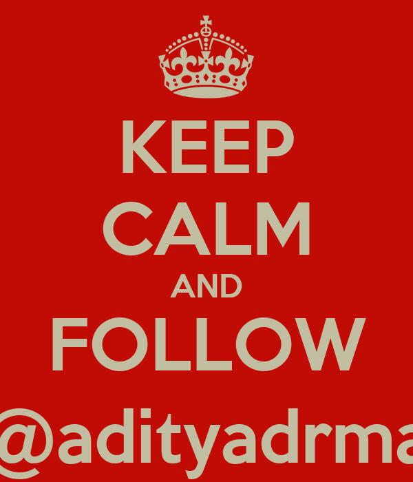 KEEP CALM AND FOLLOW @adityadrma