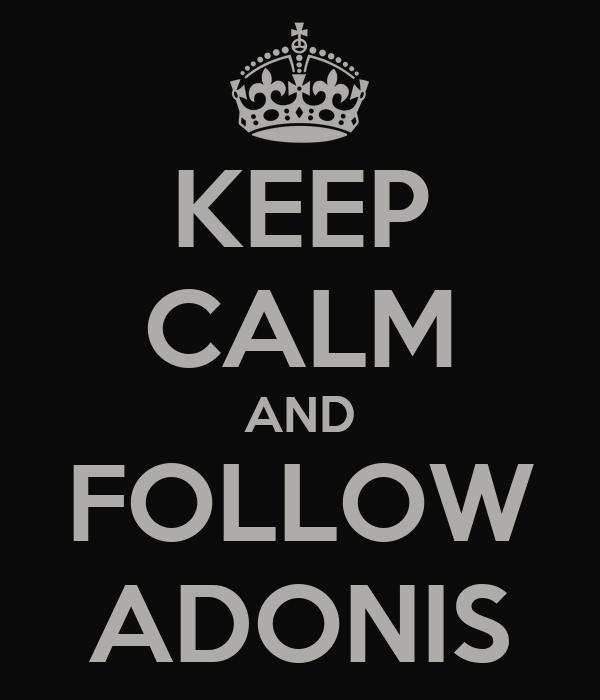KEEP CALM AND FOLLOW ADONIS