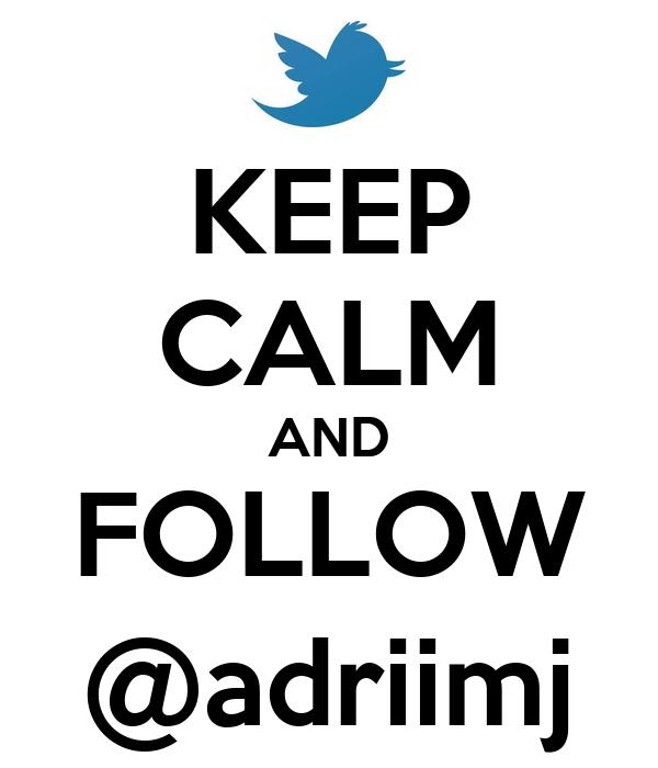 KEEP CALM AND FOLLOW @adriimj