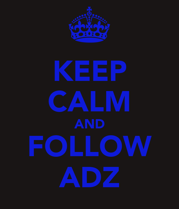 KEEP CALM AND FOLLOW ADZ