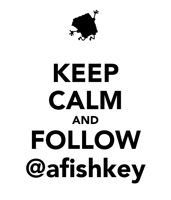 KEEP CALM AND FOLLOW @afishkey
