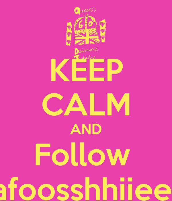 KEEP CALM AND Follow  afoosshhiiee
