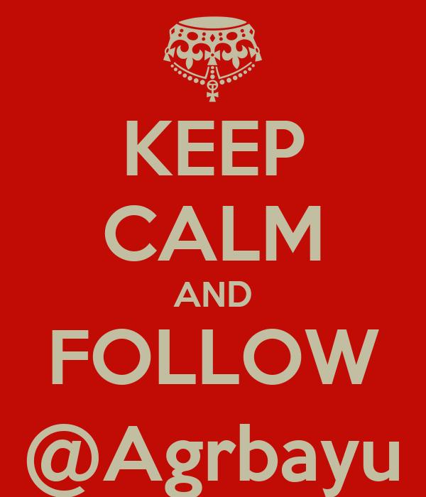 KEEP CALM AND FOLLOW @Agrbayu