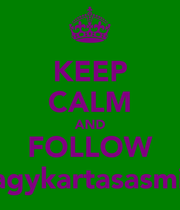 KEEP CALM AND FOLLOW @agykartasasmita