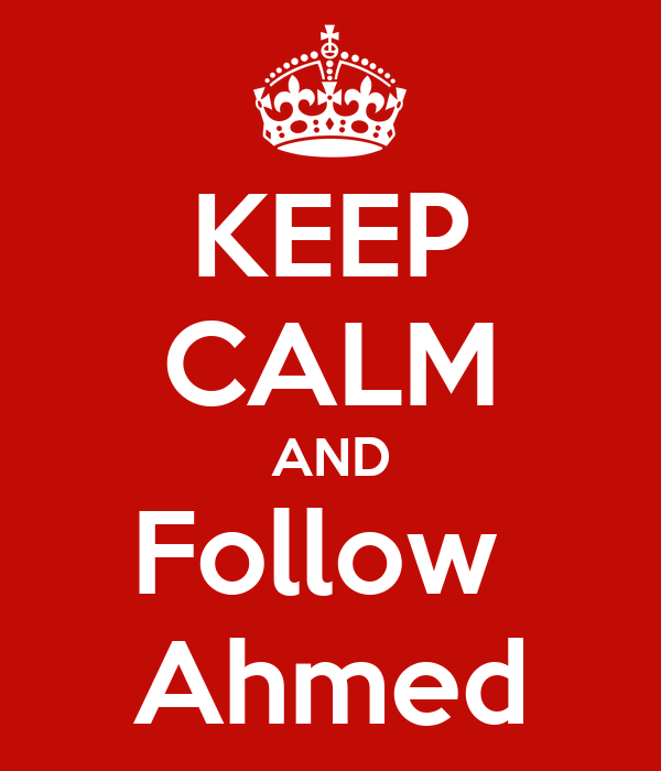 KEEP CALM AND Follow  Ahmed