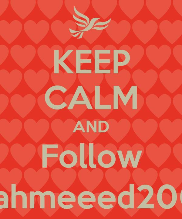 KEEP CALM AND Follow @ahmeeed2008