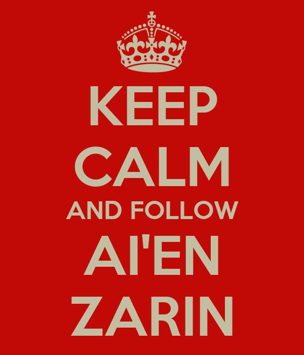 KEEP CALM AND FOLLOW AI'EN ZARIN