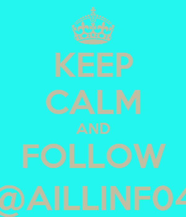 KEEP CALM AND FOLLOW @AILLINF04