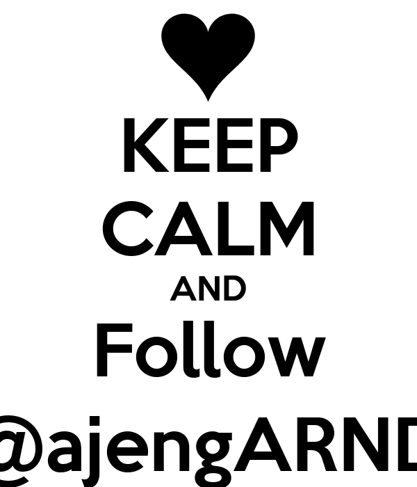 KEEP CALM AND Follow @ajengARND