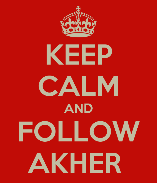 KEEP CALM AND FOLLOW AKHER
