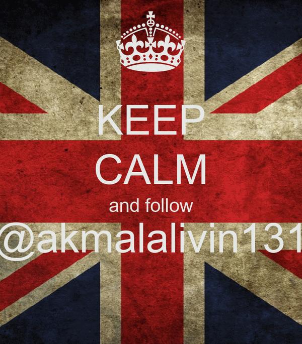 KEEP CALM and follow @akmalalivin131