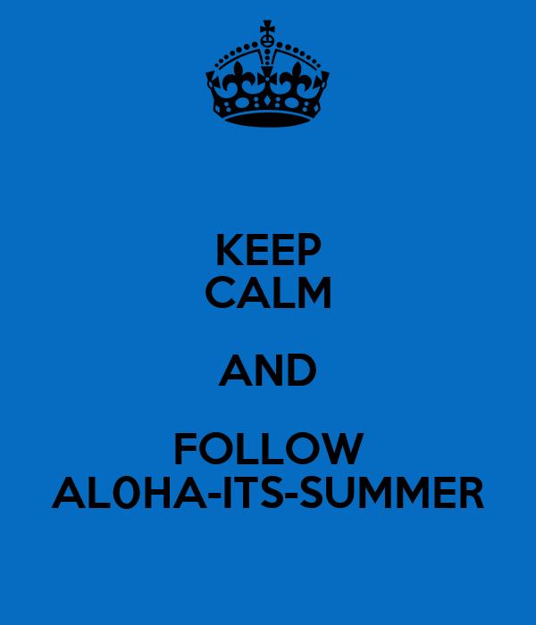 KEEP CALM AND FOLLOW AL0HA-ITS-SUMMER