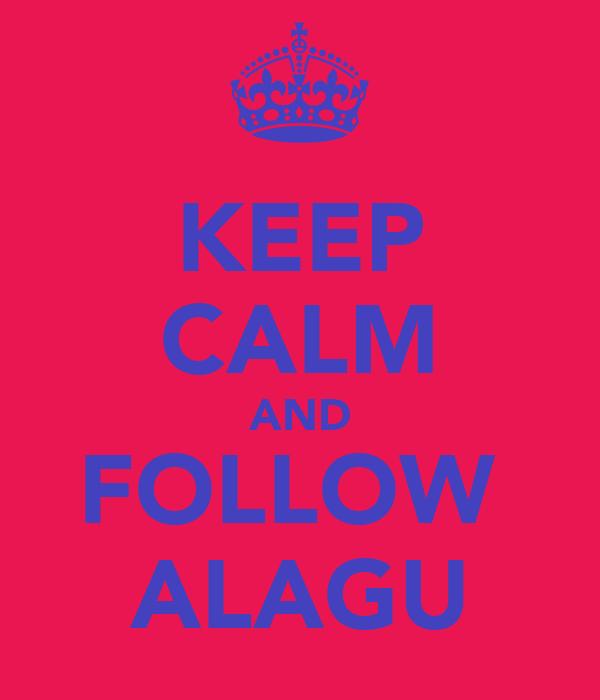 KEEP CALM AND FOLLOW  ALAGU