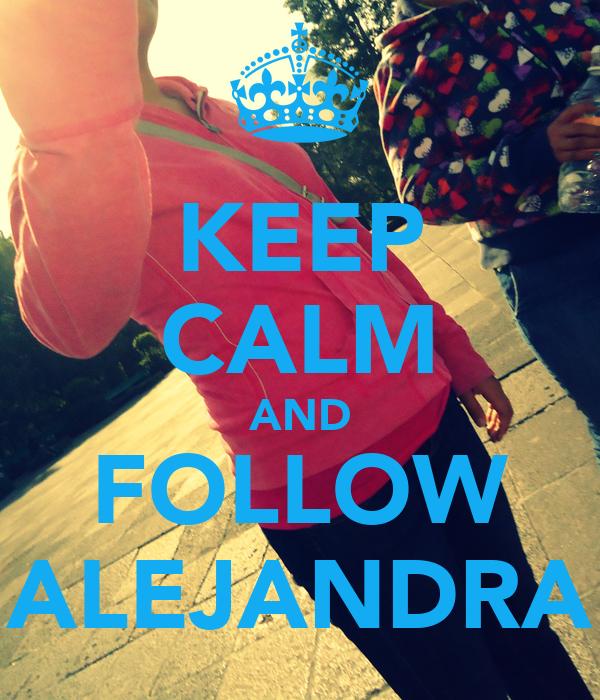 KEEP CALM AND FOLLOW ALEJANDRA