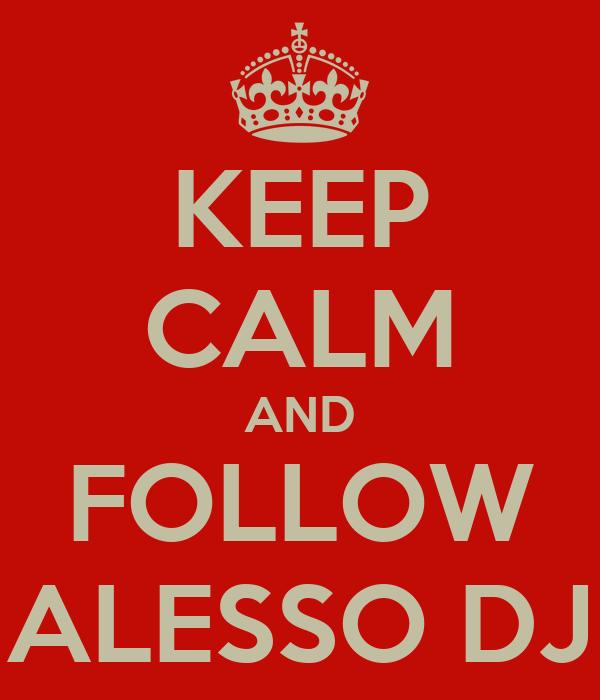 KEEP CALM AND FOLLOW ALESSO DJ