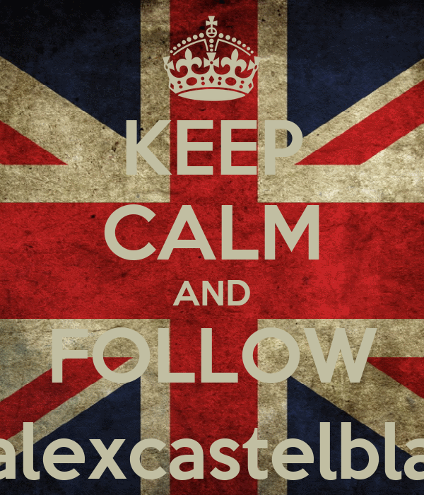 KEEP CALM AND FOLLOW @alexcastelblack