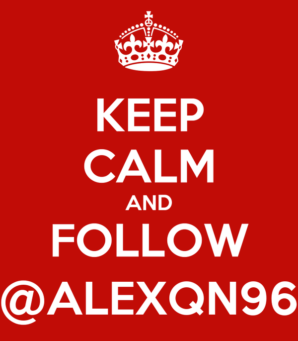 KEEP CALM AND FOLLOW @ALEXQN96