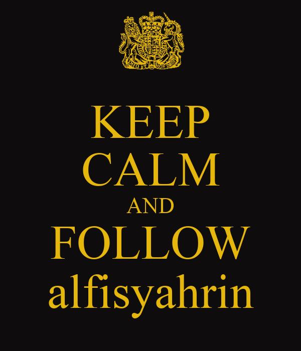 KEEP CALM AND FOLLOW alfisyahrin