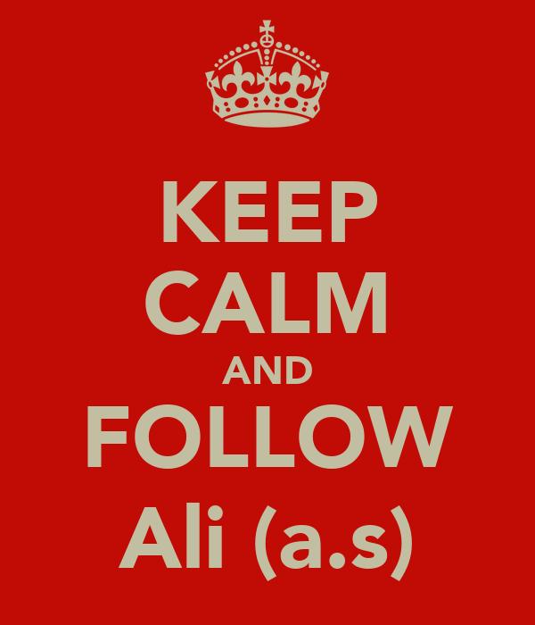 KEEP CALM AND FOLLOW Ali (a.s)