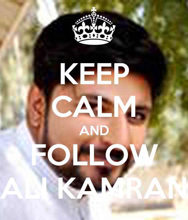 KEEP CALM AND FOLLOW ALI KAMRAN