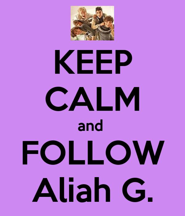 KEEP CALM and  FOLLOW Aliah G.